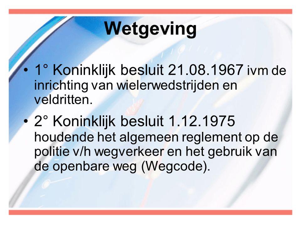 Wetgeving 1° Koninklijk besluit 21.08.1967 ivm de inrichting van wielerwedstrijden en veldritten.