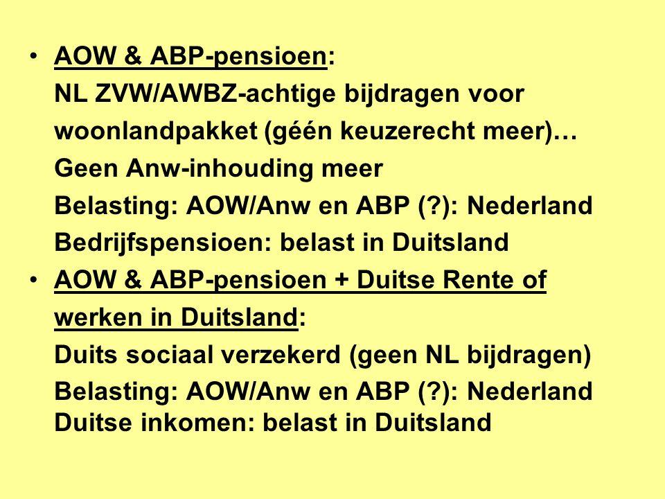 AOW & ABP-pensioen: NL ZVW/AWBZ-achtige bijdragen voor. woonlandpakket (géén keuzerecht meer)… Geen Anw-inhouding meer.