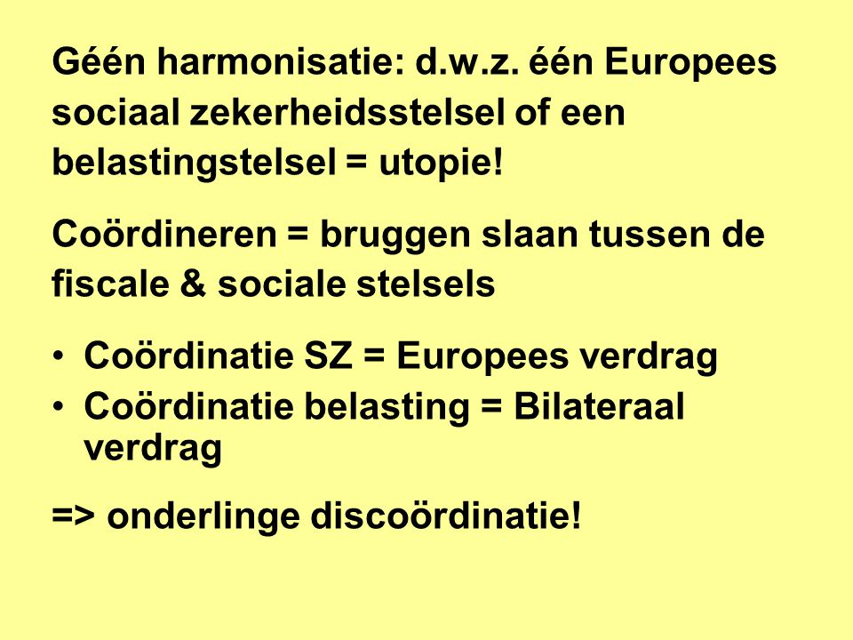 Géén harmonisatie: d.w.z. één Europees