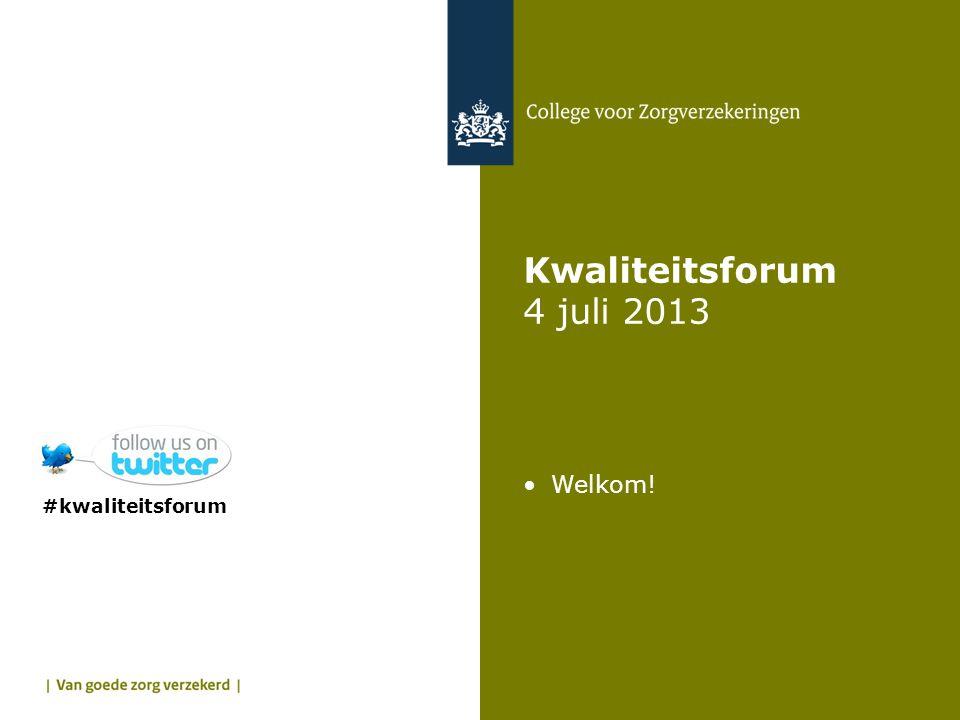 Kwaliteitsforum 4 juli 2013 Welkom! #kwaliteitsforum