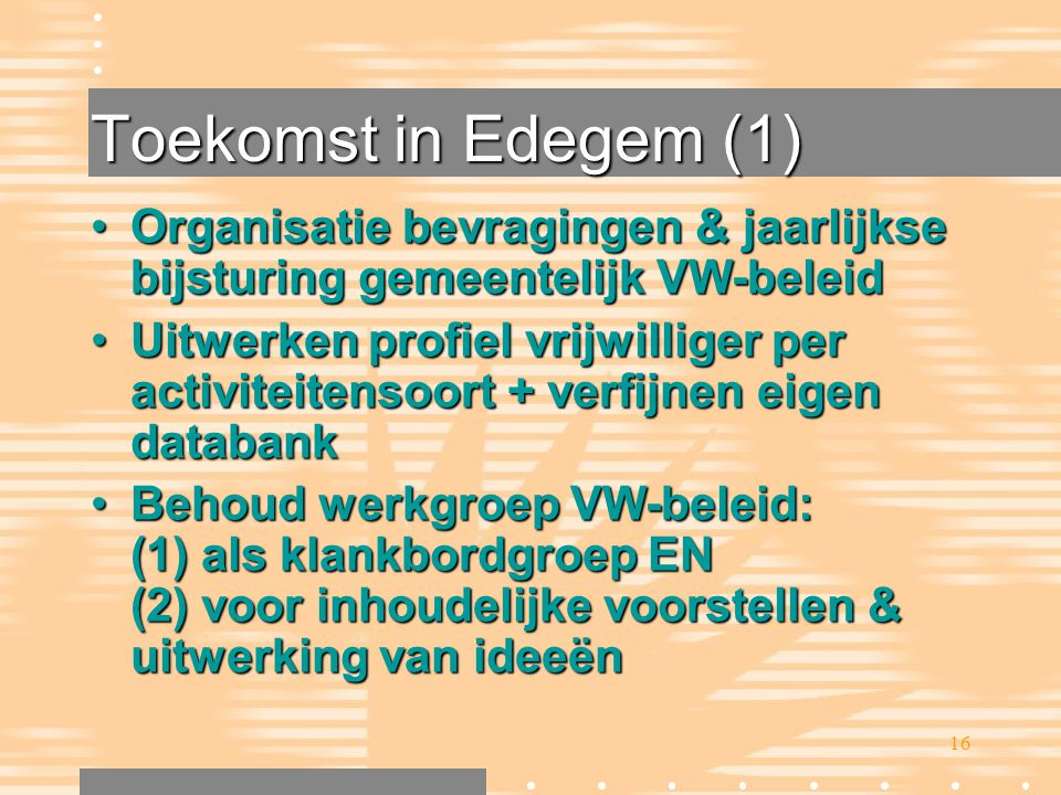 Toekomst in Edegem (1) Organisatie bevragingen & jaarlijkse bijsturing gemeentelijk VW-beleid.