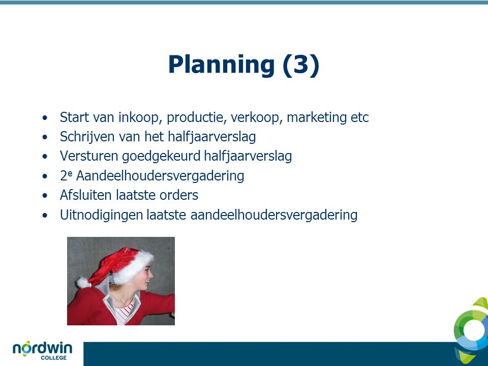 Planning (3) Start van inkoop, productie, verkoop, marketing etc