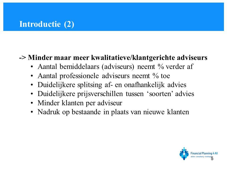 Introductie (2) -> Minder maar meer kwalitatieve/klantgerichte adviseurs. Aantal bemiddelaars (adviseurs) neemt % verder af.