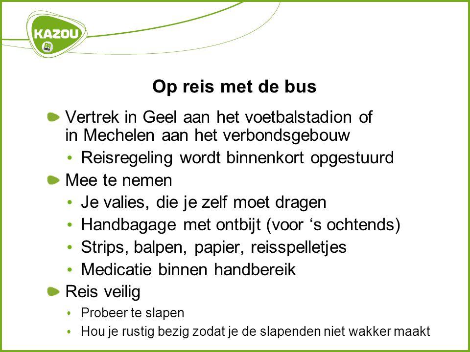 Op reis met de bus Vertrek in Geel aan het voetbalstadion of in Mechelen aan het verbondsgebouw. Reisregeling wordt binnenkort opgestuurd.