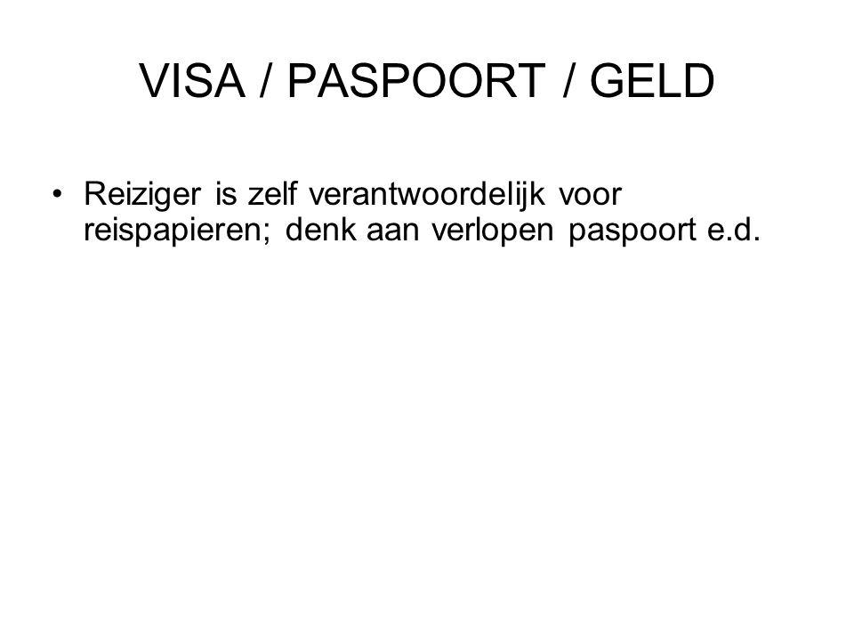 VISA / PASPOORT / GELD Reiziger is zelf verantwoordelijk voor reispapieren; denk aan verlopen paspoort e.d.
