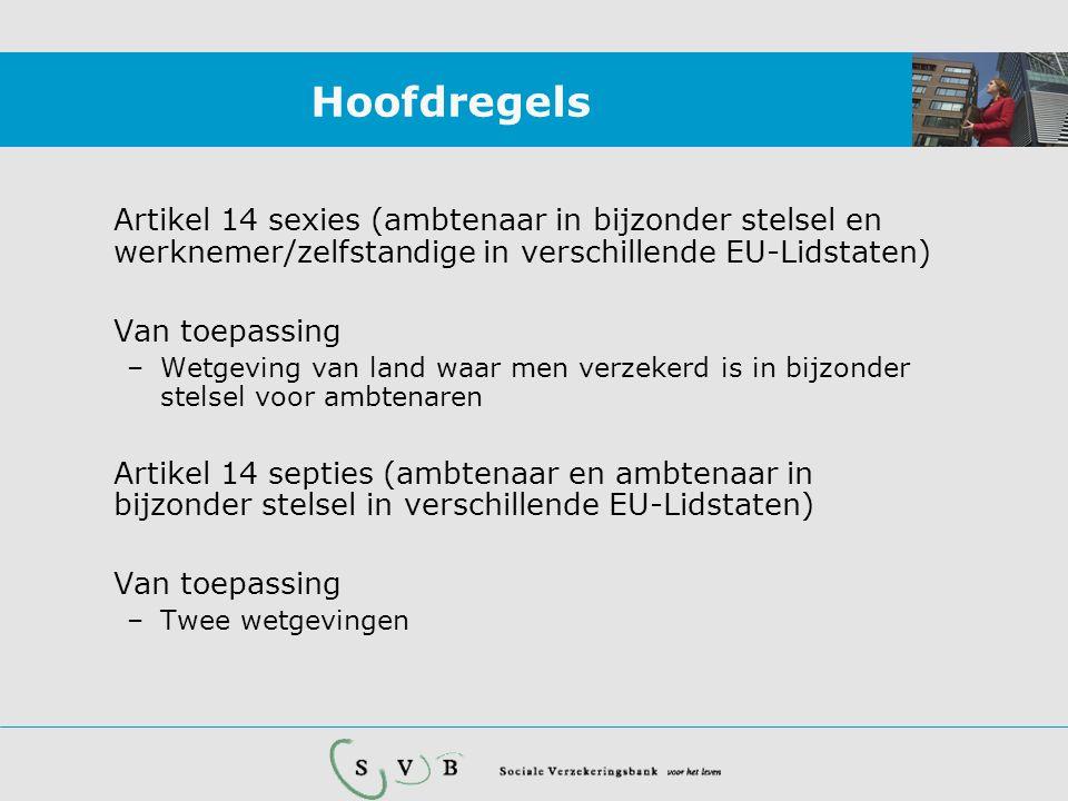 Hoofdregels Artikel 14 sexies (ambtenaar in bijzonder stelsel en werknemer/zelfstandige in verschillende EU-Lidstaten)