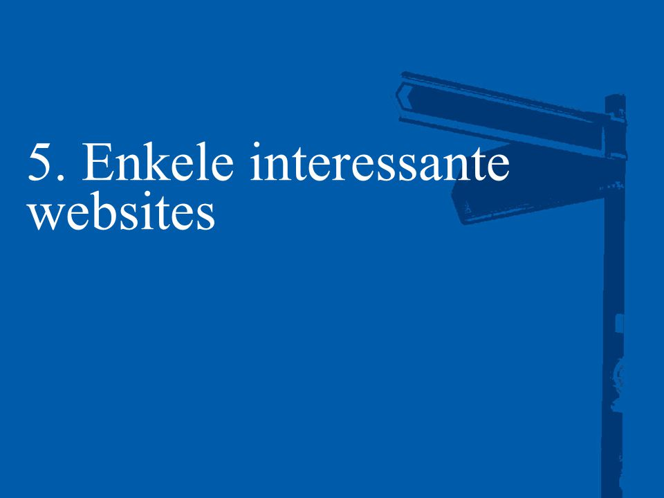 5. Enkele interessante websites