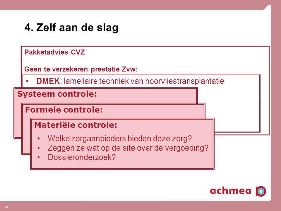 4. Zelf aan de slag Pakketadvies CVZ. Geen te verzekeren prestatie Zvw: Zorgvormen die niet behoren tot de te verzekeren prestaties van de Zvw:
