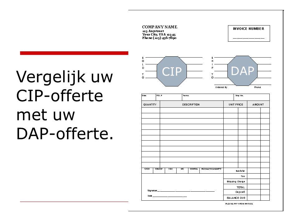 Vergelijk uw CIP-offerte met uw DAP-offerte.