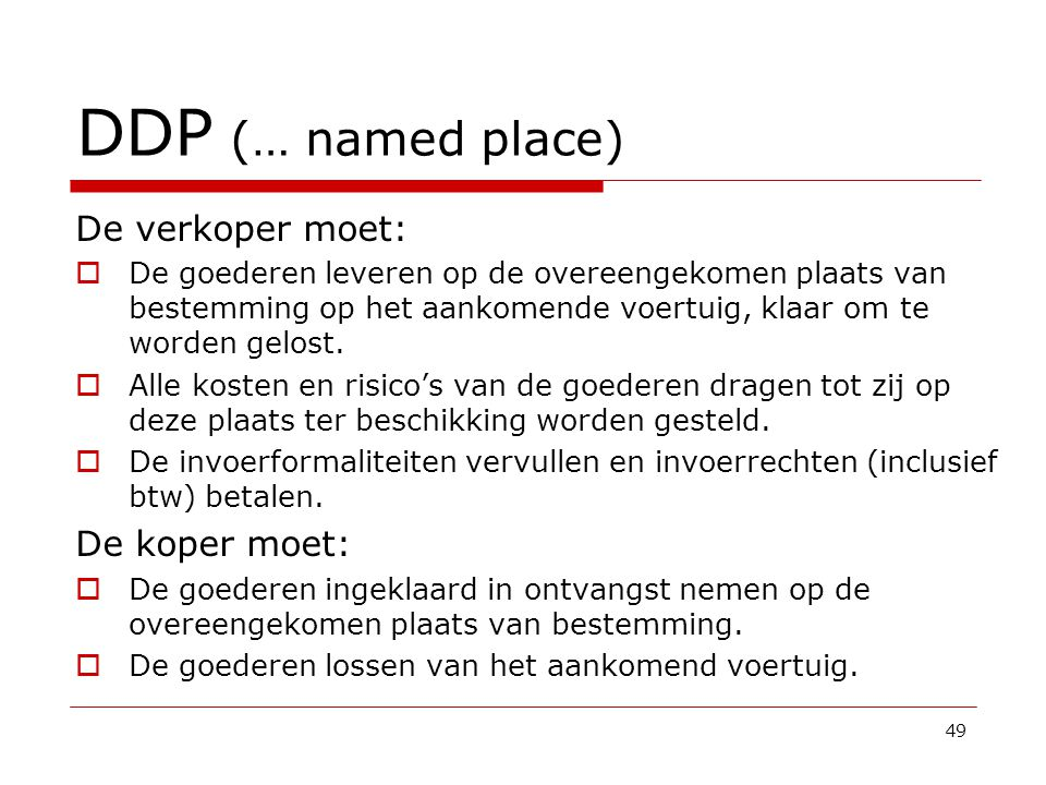 DDP (… named place) De verkoper moet: De koper moet: