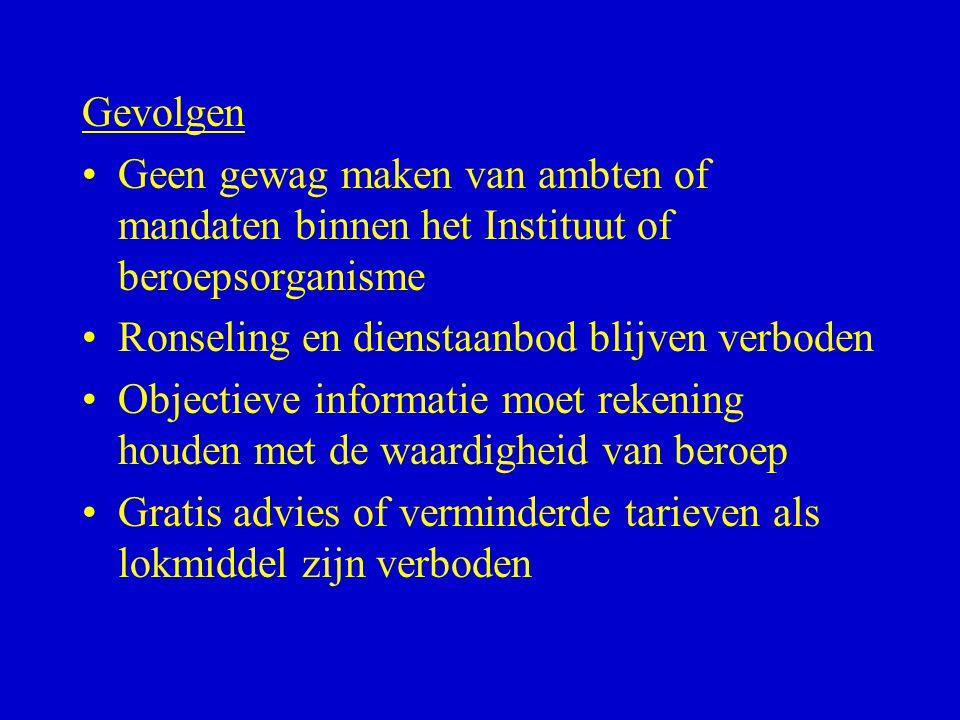 Gevolgen Geen gewag maken van ambten of mandaten binnen het Instituut of beroepsorganisme. Ronseling en dienstaanbod blijven verboden.