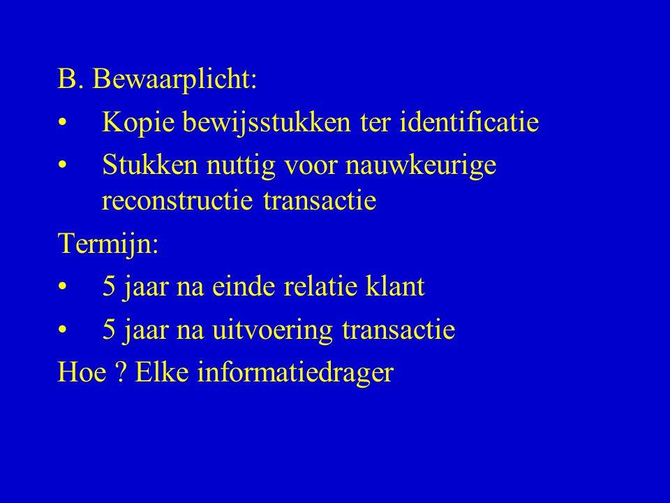 B. Bewaarplicht: Kopie bewijsstukken ter identificatie. Stukken nuttig voor nauwkeurige reconstructie transactie.