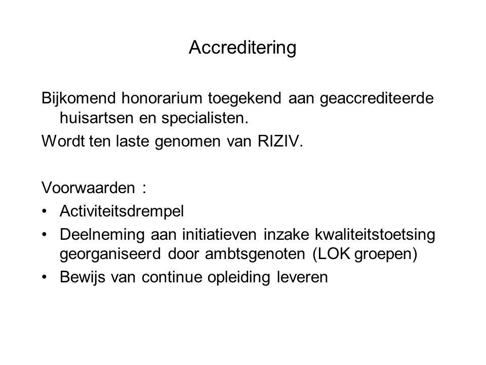 Accreditering Bijkomend honorarium toegekend aan geaccrediteerde huisartsen en specialisten. Wordt ten laste genomen van RIZIV.