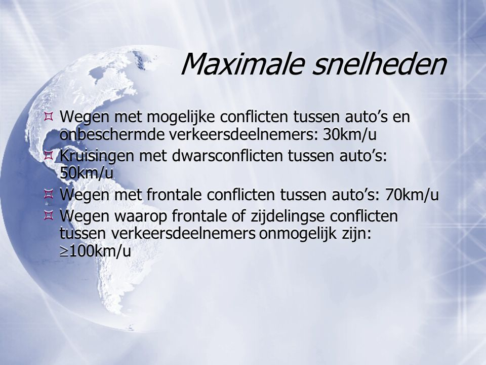 Maximale snelheden Wegen met mogelijke conflicten tussen auto's en onbeschermde verkeersdeelnemers: 30km/u.