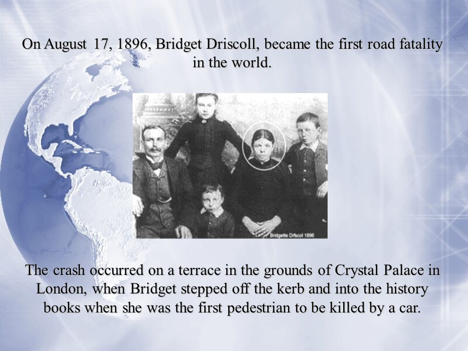 On August 17, 1896, Bridget Driscoll, became the first road fatality in the world.