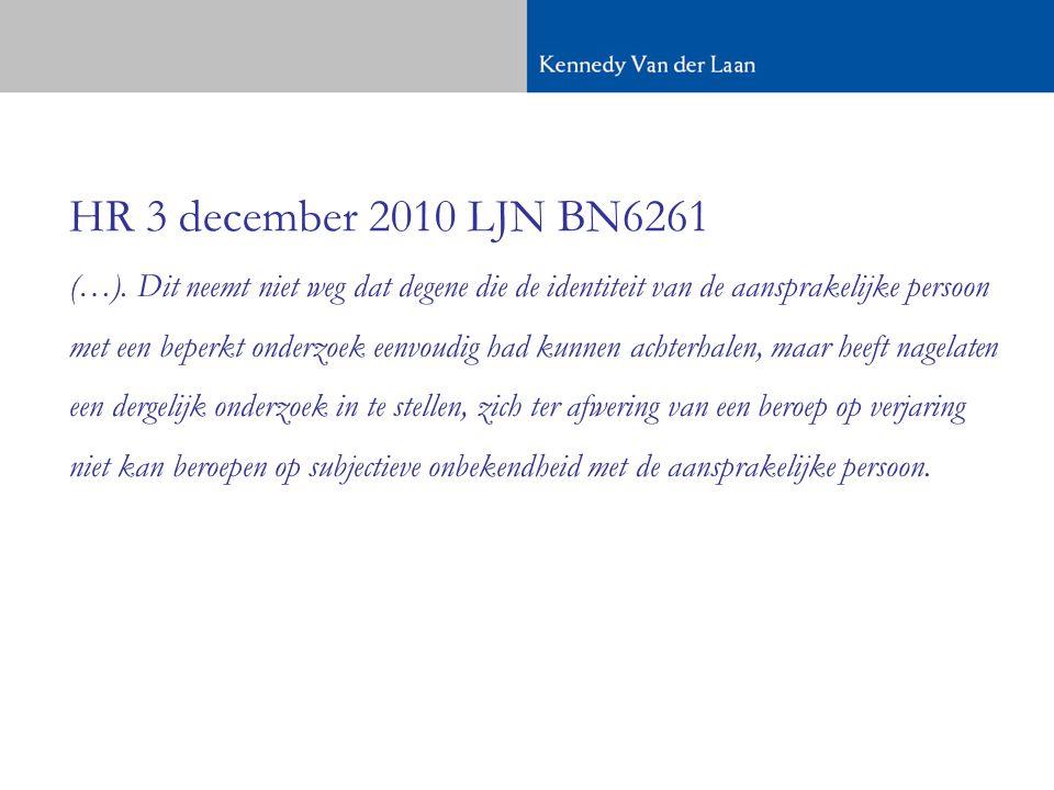HR 3 december 2010 LJN BN6261 (…). Dit neemt niet weg dat degene die de identiteit van de aansprakelijke persoon.