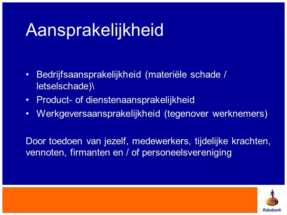 Aansprakelijkheid Bedrijfsaansprakelijkheid (materiële schade / letselschade)\ Product- of dienstenaansprakelijkheid.