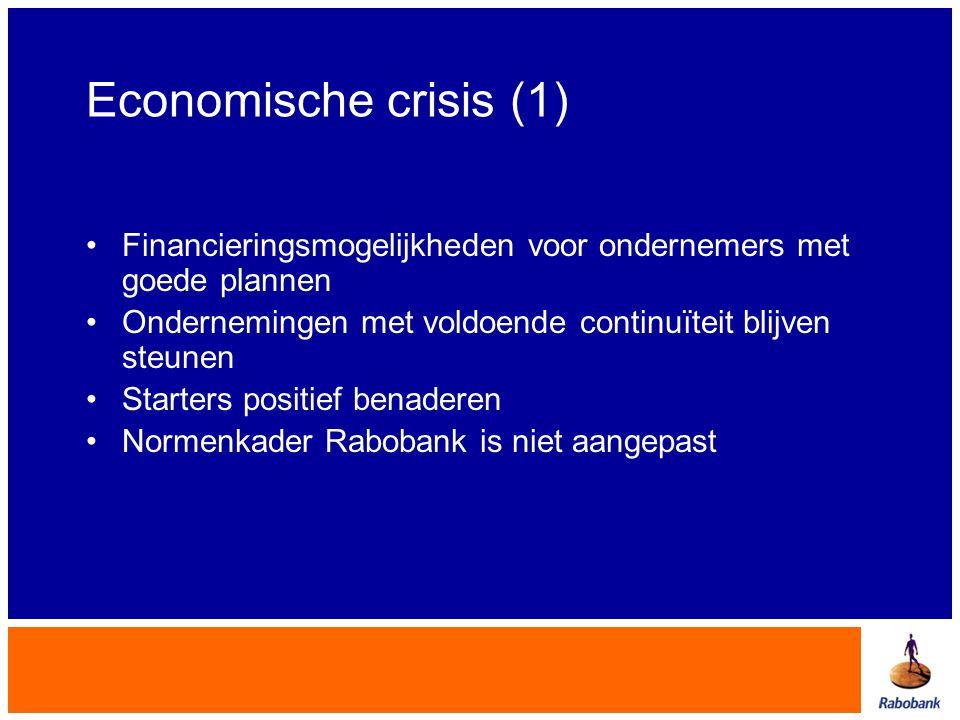 Economische crisis (1) Financieringsmogelijkheden voor ondernemers met goede plannen. Ondernemingen met voldoende continuïteit blijven steunen.