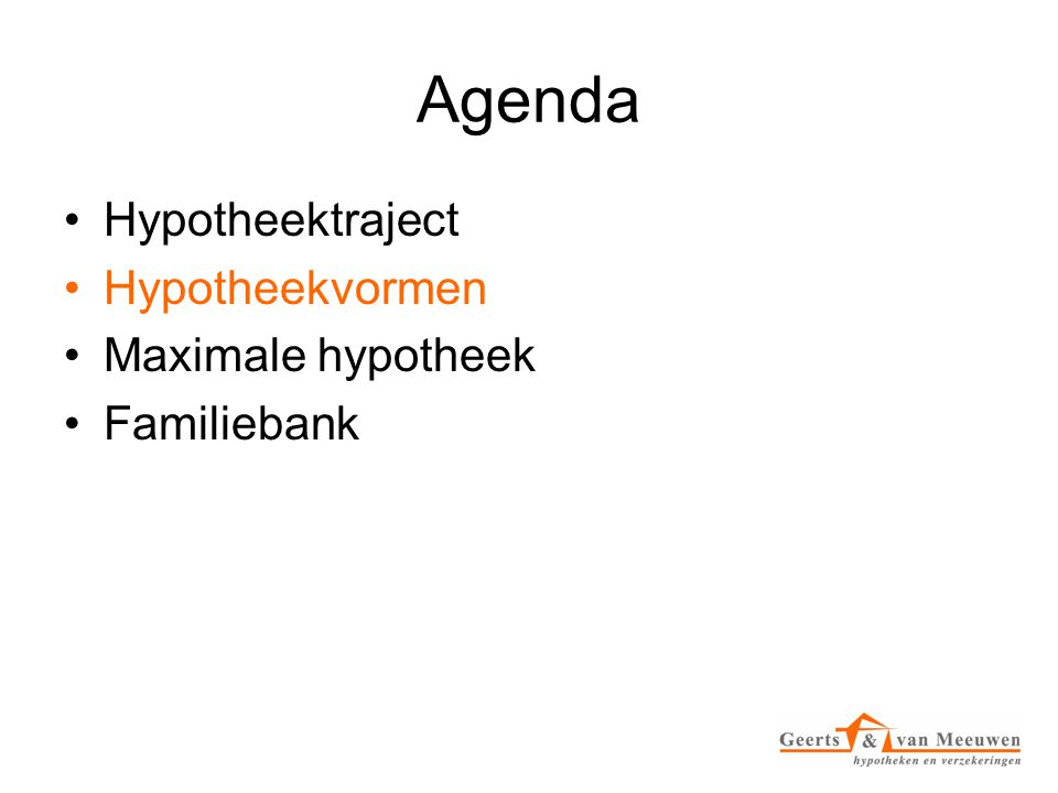 Agenda Hypotheektraject Hypotheekvormen Maximale hypotheek Familiebank