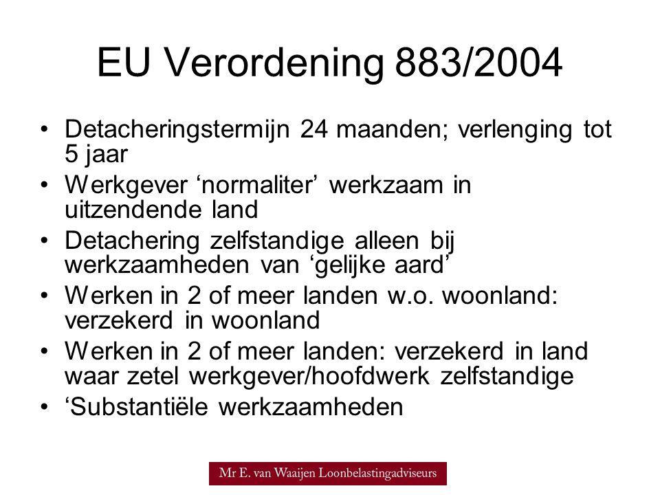 EU Verordening 883/2004 Detacheringstermijn 24 maanden; verlenging tot 5 jaar. Werkgever 'normaliter' werkzaam in uitzendende land.