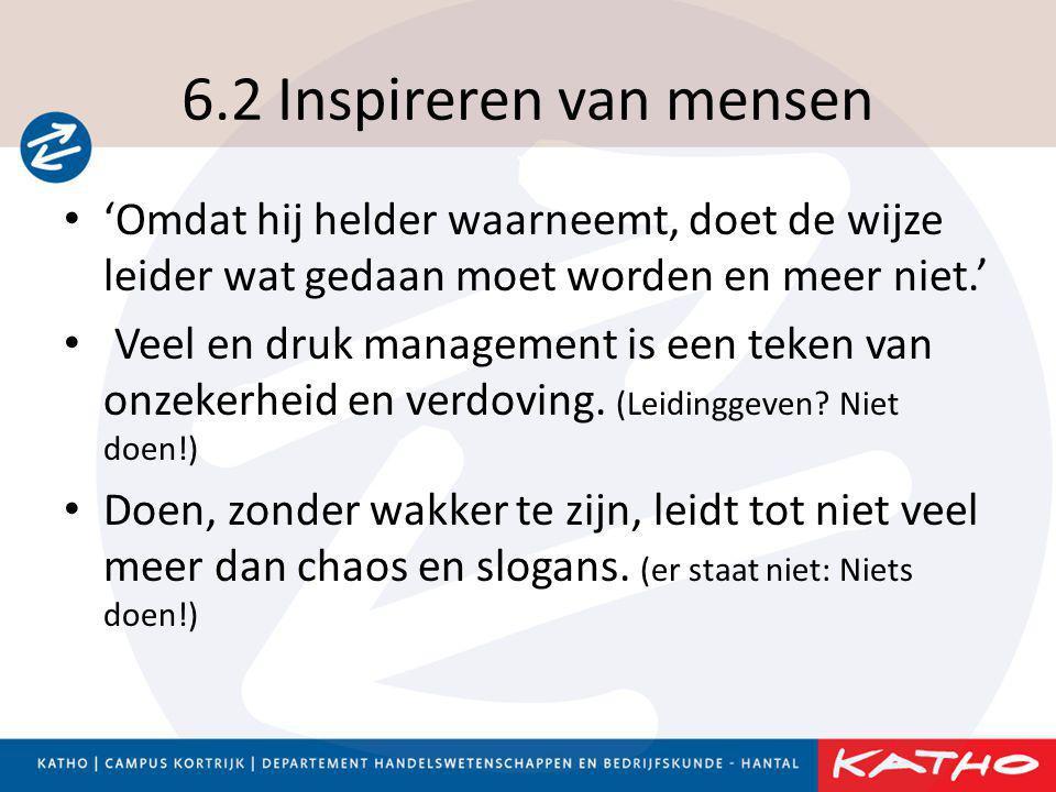 6.2 Inspireren van mensen 'Omdat hij helder waarneemt, doet de wijze leider wat gedaan moet worden en meer niet.'