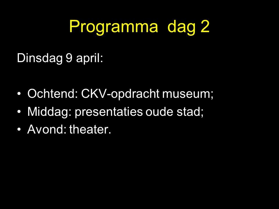Programma dag 2 Dinsdag 9 april: Ochtend: CKV-opdracht museum;