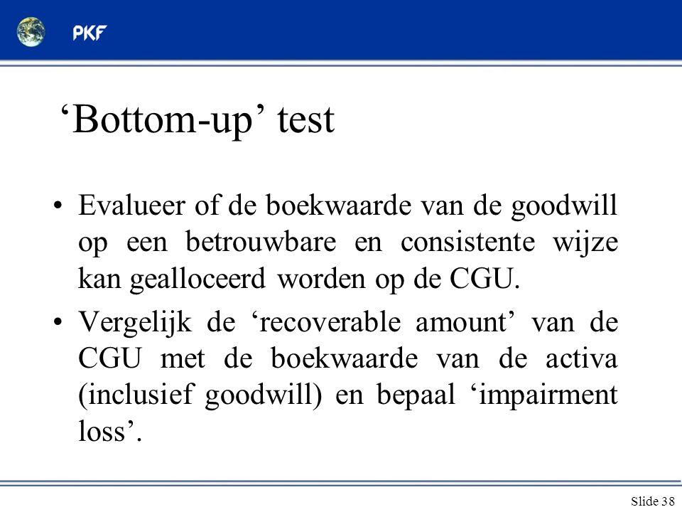 'Bottom-up' test Evalueer of de boekwaarde van de goodwill op een betrouwbare en consistente wijze kan gealloceerd worden op de CGU.