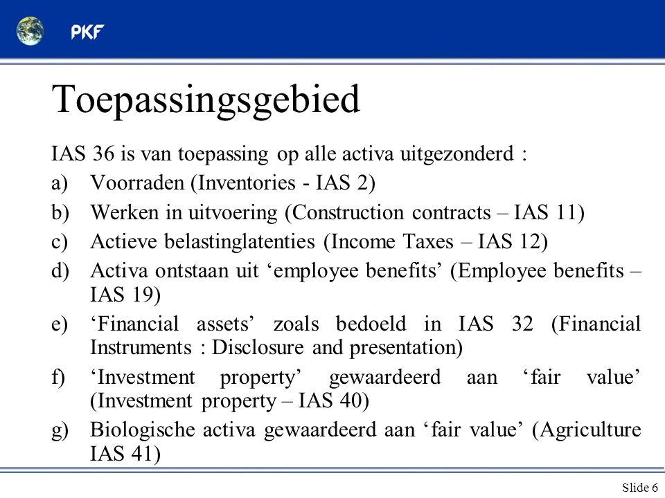 Toepassingsgebied IAS 36 is van toepassing op alle activa uitgezonderd : Voorraden (Inventories - IAS 2)