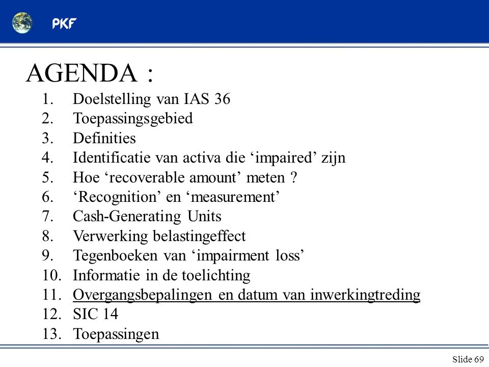AGENDA : Doelstelling van IAS 36 Toepassingsgebied Definities