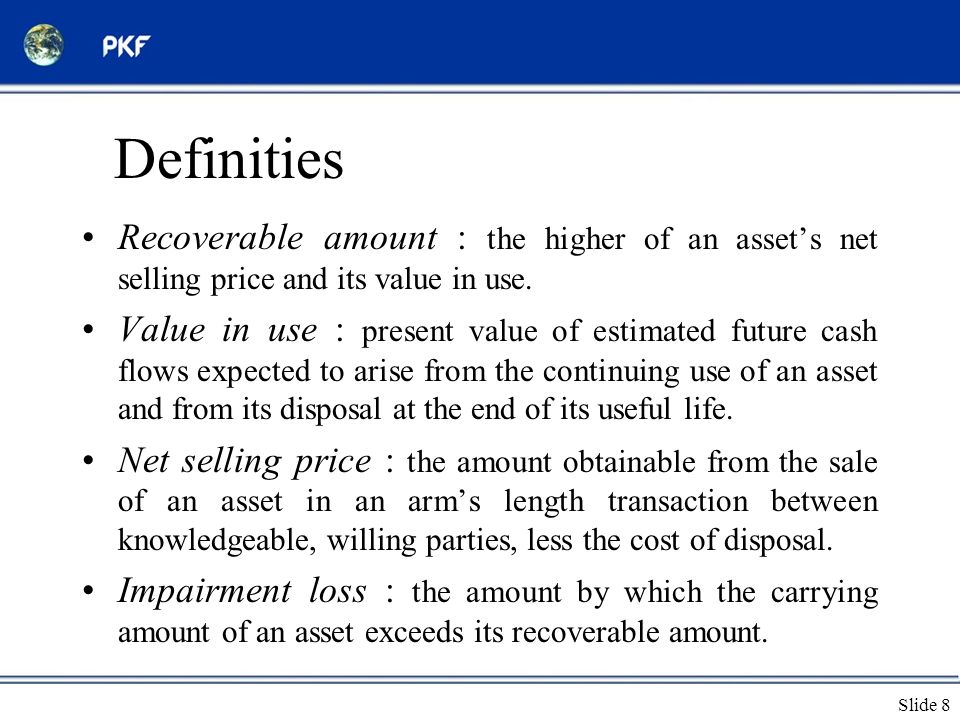 Definities Recoverable amount : the higher of an asset's net selling price and its value in use.