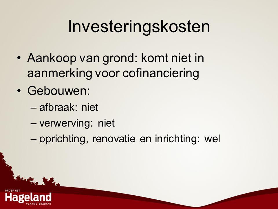 Investeringskosten Aankoop van grond: komt niet in aanmerking voor cofinanciering. Gebouwen: afbraak: niet.