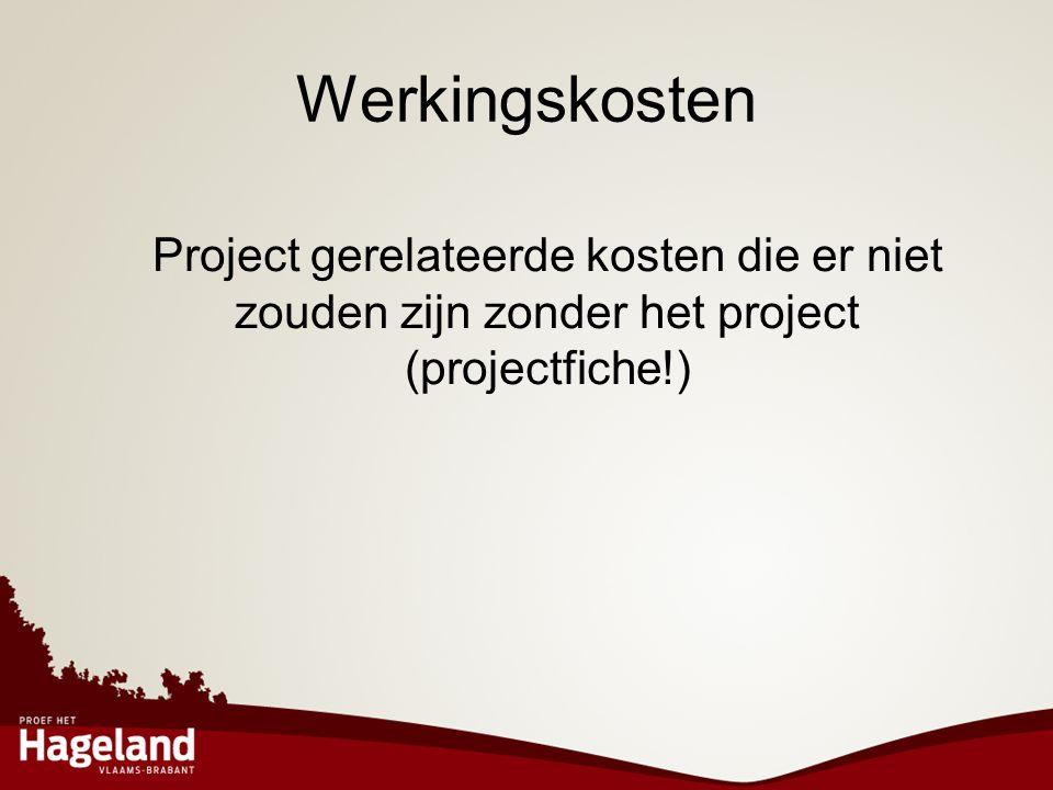 Werkingskosten Project gerelateerde kosten die er niet zouden zijn zonder het project (projectfiche!)
