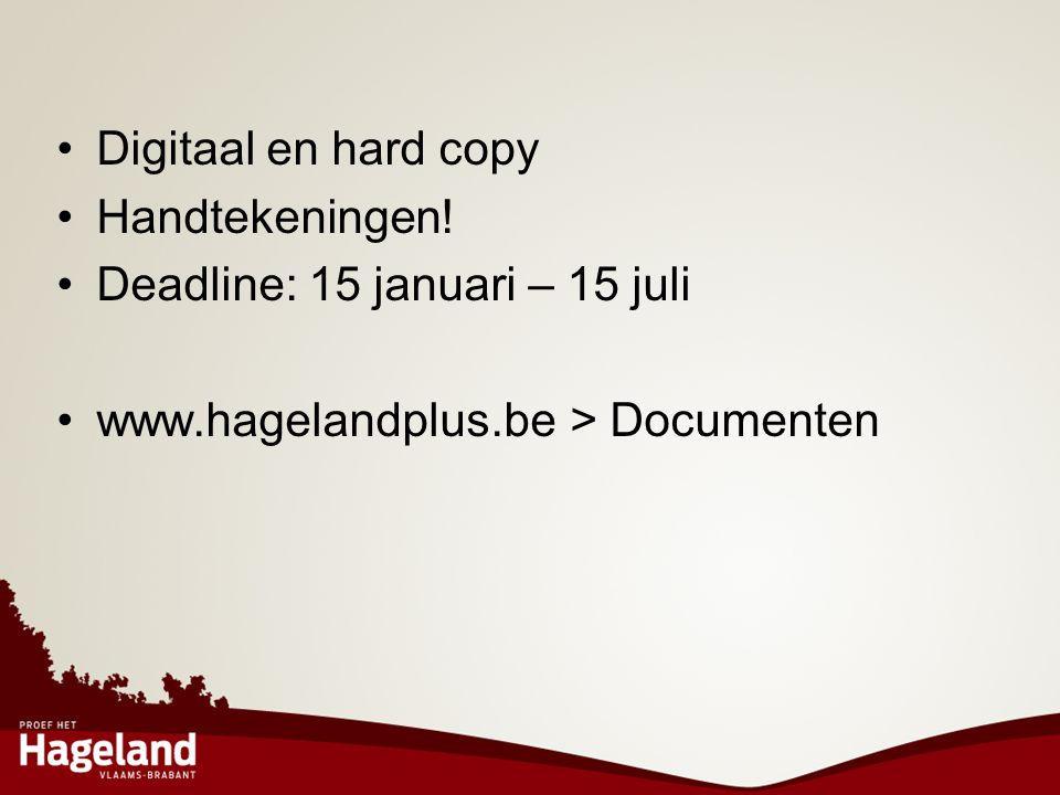 Deadline: 15 januari – 15 juli www.hagelandplus.be > Documenten