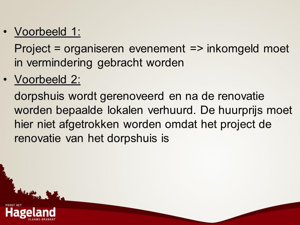 Voorbeeld 1: Project = organiseren evenement => inkomgeld moet in vermindering gebracht worden. Voorbeeld 2: