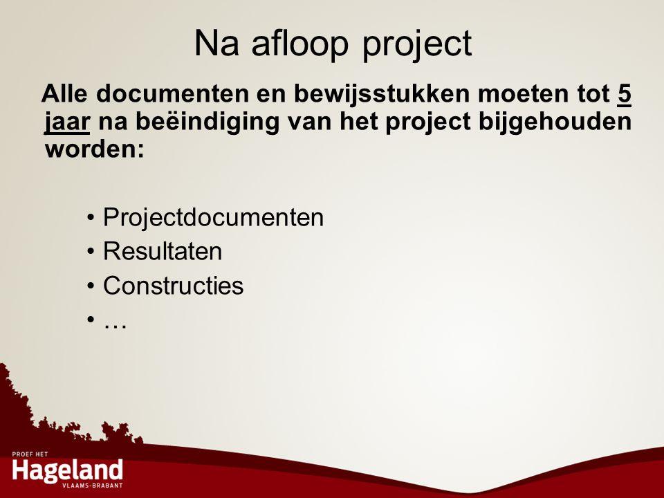 Na afloop project Alle documenten en bewijsstukken moeten tot 5 jaar na beëindiging van het project bijgehouden worden: