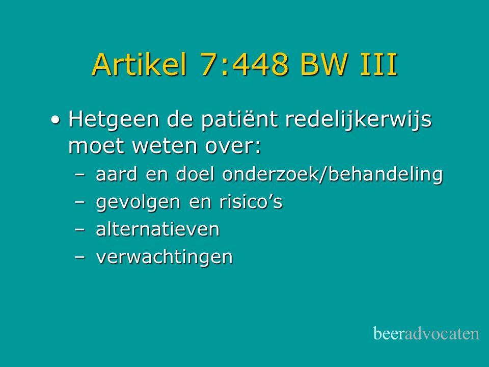Artikel 7:448 BW III Hetgeen de patiënt redelijkerwijs moet weten over: aard en doel onderzoek/behandeling.