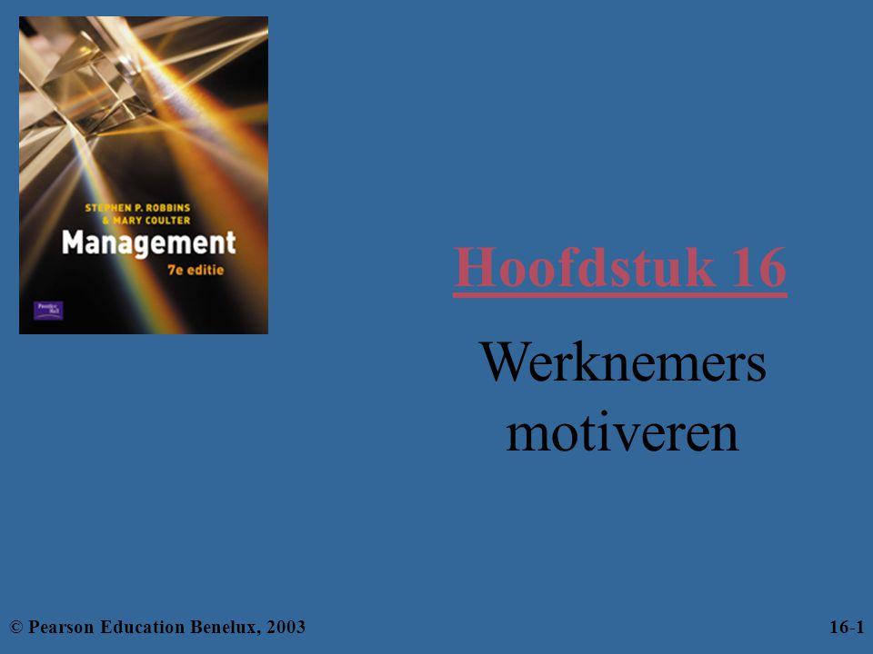 Hoofdstuk 16 Werknemers motiveren © Pearson Education Benelux, 2003