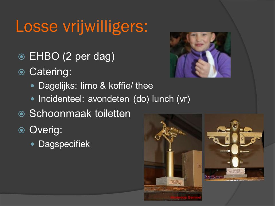 Losse vrijwilligers: EHBO (2 per dag) Catering: Schoonmaak toiletten