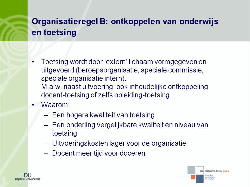 Organisatieregel B: ontkoppelen van onderwijs en toetsing