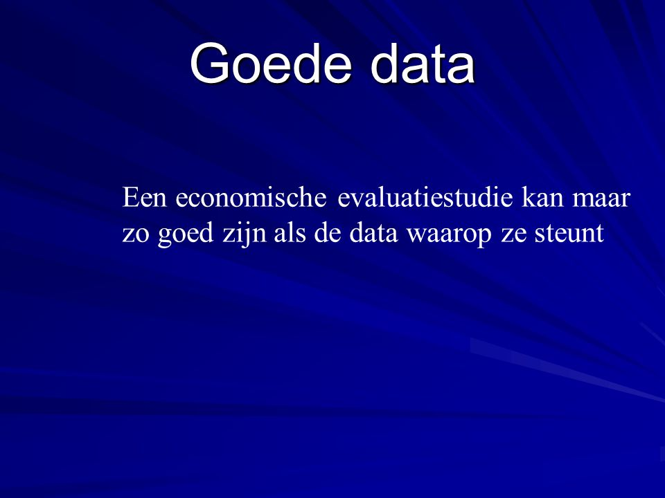 Goede data Een economische evaluatiestudie kan maar