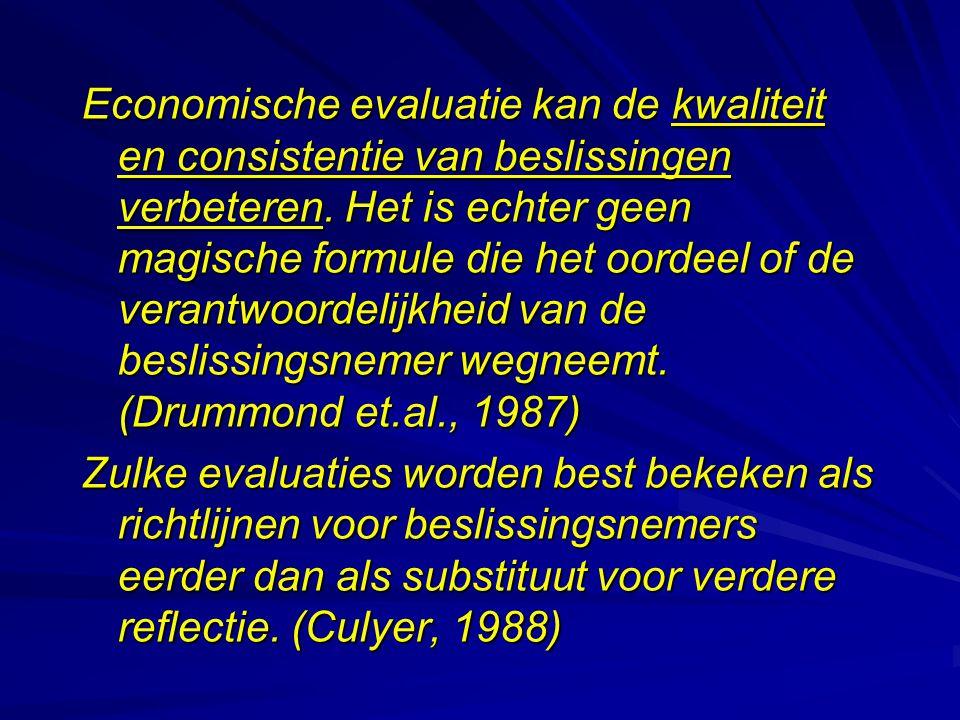 Economische evaluatie kan de kwaliteit en consistentie van beslissingen verbeteren. Het is echter geen magische formule die het oordeel of de verantwoordelijkheid van de beslissingsnemer wegneemt. (Drummond et.al., 1987)
