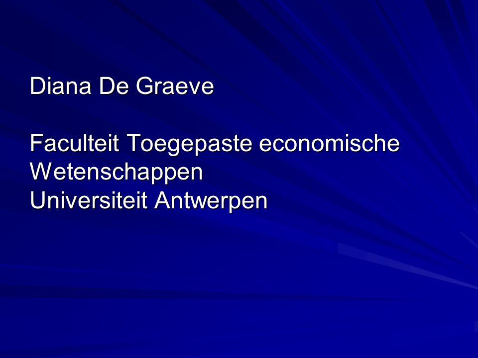 Diana De Graeve Faculteit Toegepaste economische Wetenschappen Universiteit Antwerpen