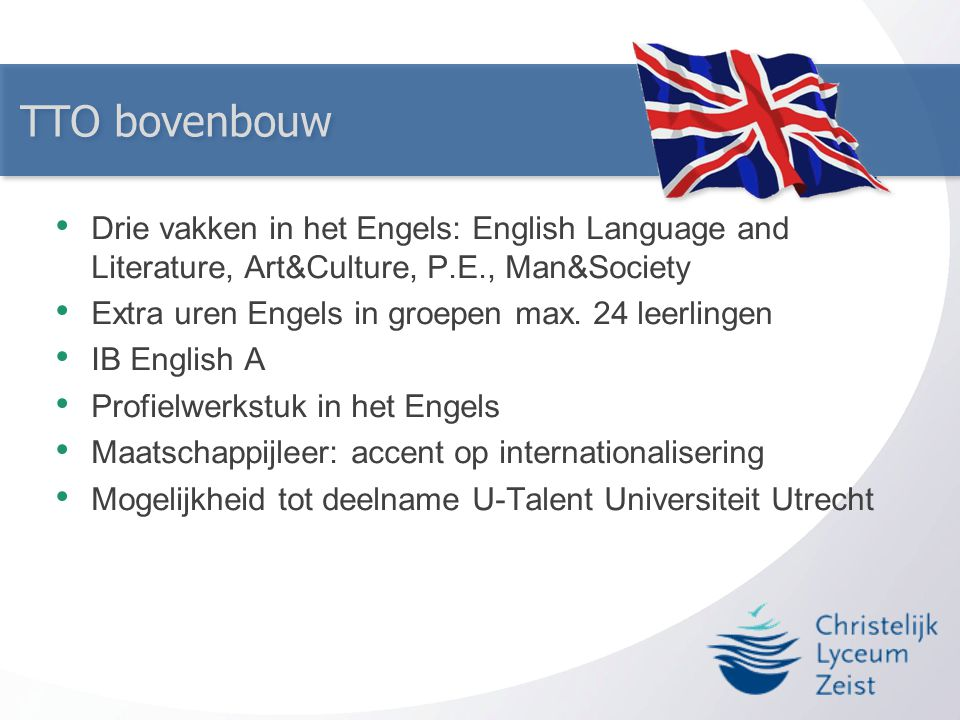 TTO bovenbouw Drie vakken in het Engels: English Language and Literature, Art&Culture, P.E., Man&Society.