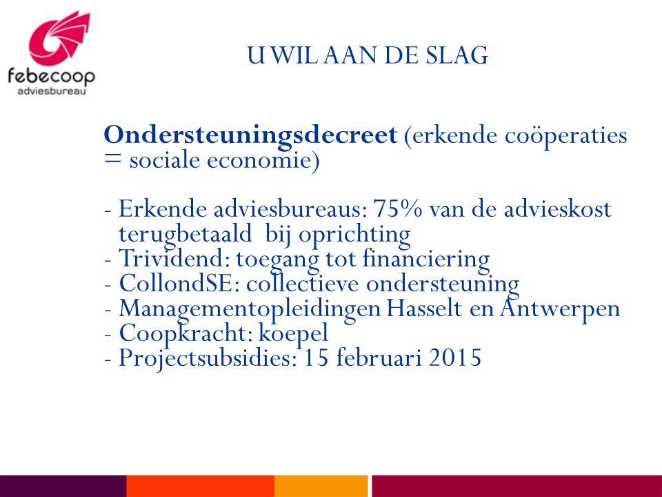 U WIL AAN DE SLAG Ondersteuningsdecreet (erkende coöperaties = sociale economie)