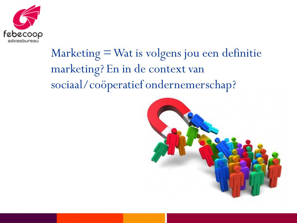 Marketing = Wat is volgens jou een definitie marketing