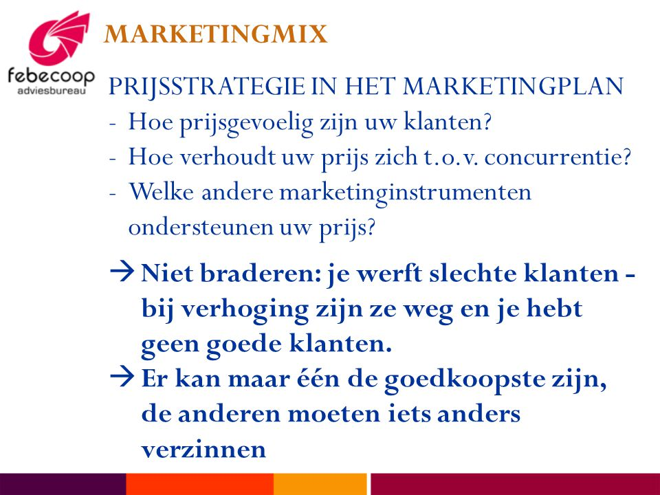 MARKETINGMIX PRIJSSTRATEGIE IN HET MARKETINGPLAN. - Hoe prijsgevoelig zijn uw klanten - Hoe verhoudt uw prijs zich t.o.v. concurrentie