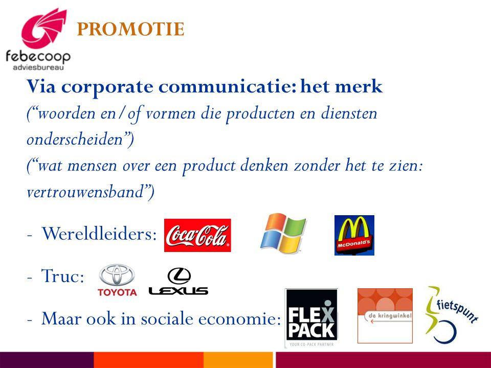PROMOTIE Via corporate communicatie: het merk. ( woorden en/of vormen die producten en diensten onderscheiden )