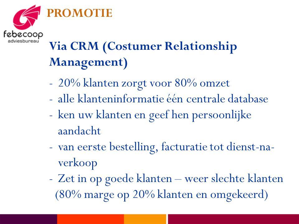 PROMOTIE Via CRM (Costumer Relationship Management) 20% klanten zorgt voor 80% omzet. alle klanteninformatie één centrale database.