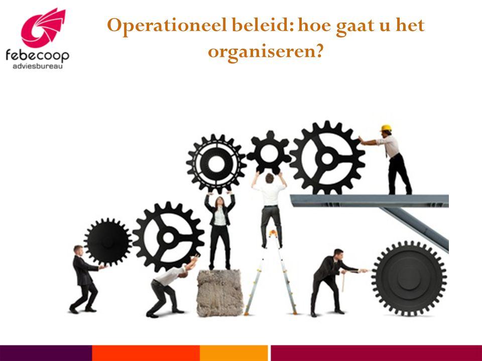 Operationeel beleid: hoe gaat u het organiseren