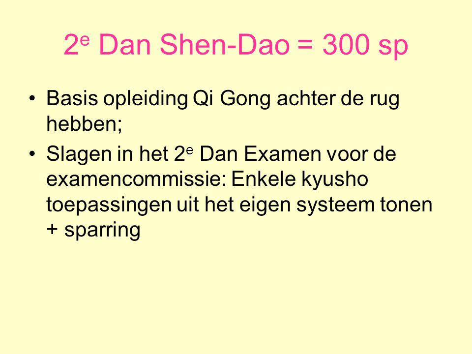 2e Dan Shen-Dao = 300 sp Basis opleiding Qi Gong achter de rug hebben;